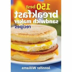 Firefly 150 Best Breakfast Sandwich Maker Recipes Book by Je
