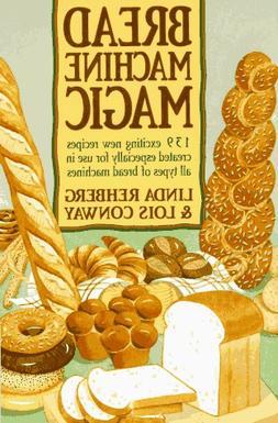 Bread Machine Magic: 139 Exciting New Recipes Created Especi