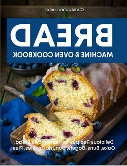 Bread Machine _ Oven Cookbook – Delicious Recipes for Home