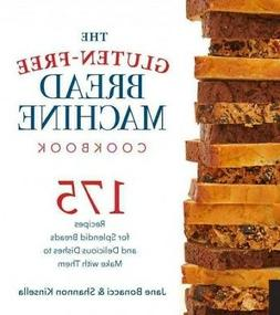 Gluten-Free Bread Machine Cookbook : 175 Recipes for Splendi