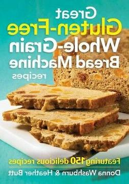 Great Gluten-free Whole-grain Bread Machine Recipes: Featuri