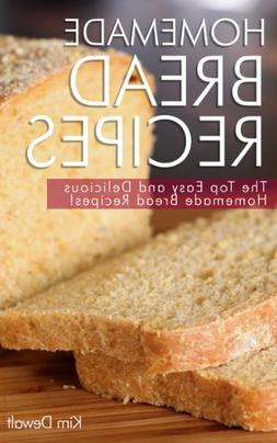 Homemade Bread Recipes: The Top Easy and Delicious Homemade
