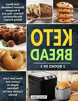 Keto Bread Machine Cookbook & Ketogenic Desserts 2 book n 1(