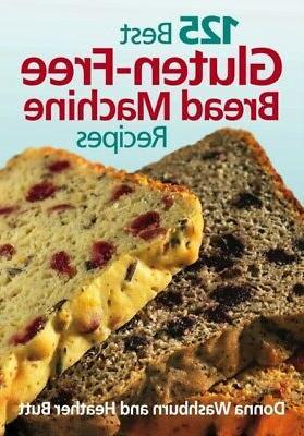 125 Best Gluten-Free Bread Machine Recipes: By Donna Washbur