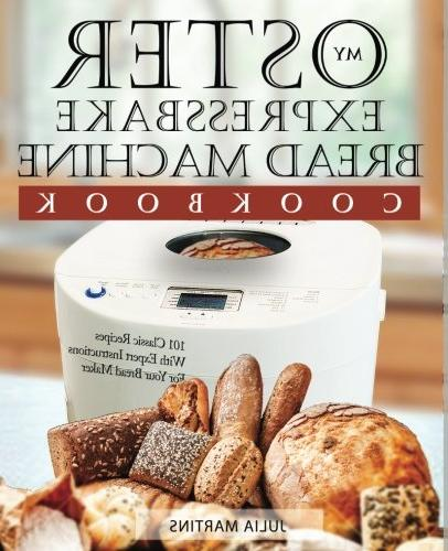 Oster Cookbook: Recipes With Expert Your Bread