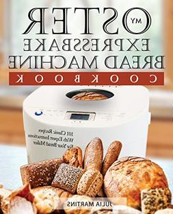 Oster Expressbake Bread Machine Cookbook: 101 Classic Recipe