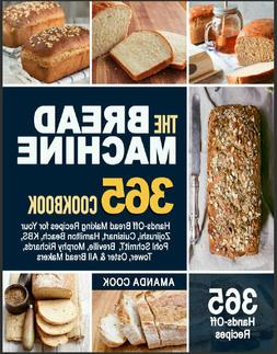 The Bread Machine Cookbook  365 Hands-Off Bread Making Easy